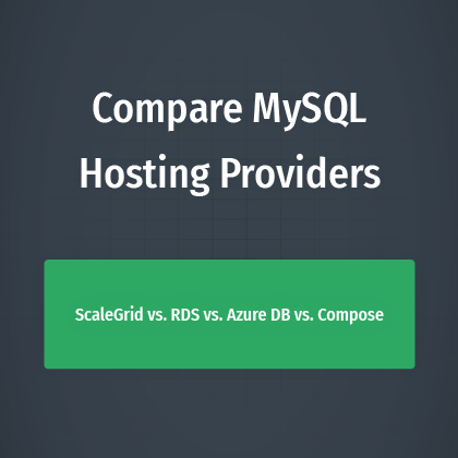 What's the Best MySQL Hosting Service? Compare Top Providers: ScaleGrid vs. RDS vs. Azure vs. Compose